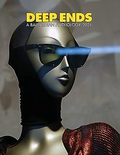 Deep Ends A Ballardian Anthology 2021