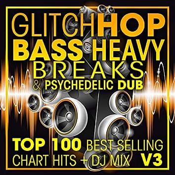 Glitch Hop, Bass Heavy Breaks & Psychedelic Dub Top 100 Best Selling Chart Hits + DJ Mix V3
