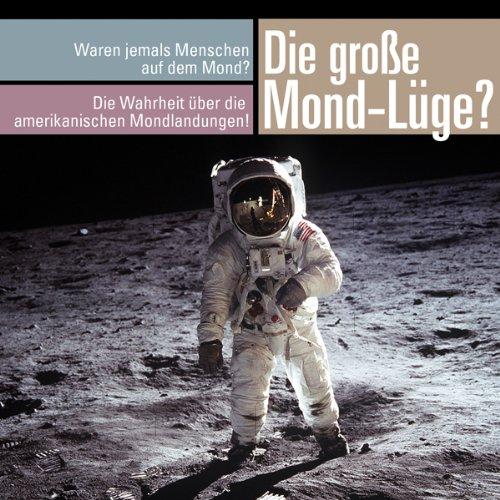 Die große Mond-Lüge. Waren wirklich jemals Menschen auf dem Mond?  audiobook cover art
