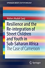 Resilience and the Re-integration of Street Children and Youth in Sub-Saharan Africa: The Case of Cameroon