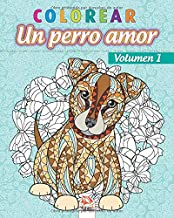 colorear - Un perro amor - Volumen 1: Libro para colorear para adultos (Mandalas) - Antiestrés - Volumen 1 (Spanish Edition)