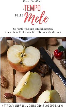 Il tempo delle mele : Sei ricette semplici di dolci senza glutine a base di mele che non dovresti lasciarti sfuggire