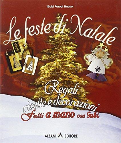 Le feste di Natale. Regali, ricette, decorazioni fatti a mano con Gabi