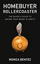 Homebuyer Rollercoaster: The Buyer's Guide to Saving Your Money and Sanity