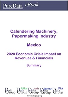 Calendering Machinery, Papermaking Industry Mexico Summary: 2020 Economic Crisis Impact on Revenues & Financials (English Edition)