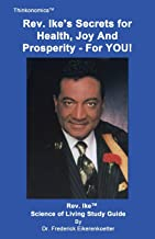 Rev. Ike's Secrets For Health, Joy and Prosperity, For YOU: A Science Of Living Study Guide