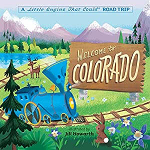 Welcome to Colorado: A Little Engine That Could Road Trip (The Little Engine That Could)