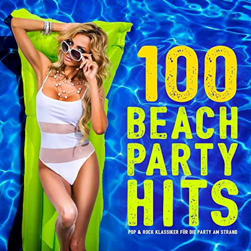 100 Beach Party Hits (Pop & Rock Klassiker für die Party am Strand)