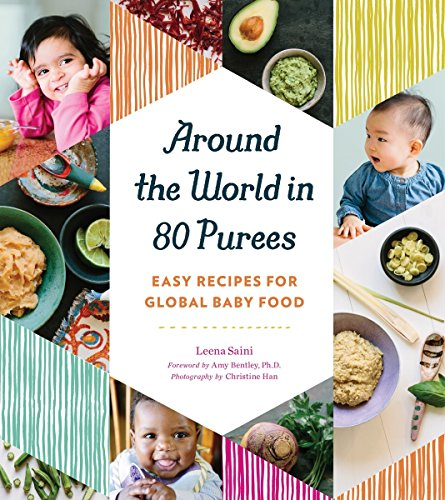 Compare Textbook Prices for Around the World in 80 Purees: Easy Recipes for Global Baby Food  ISBN 9781594748950 by Saini, Leena