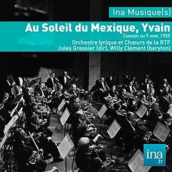 Au Soleil du Mexique - Yvain & Willemetz: Orchestre lyrique et Choeurs de la RTF