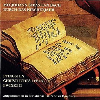 Mit Johann Sebastian Bach durch das Kirchenjahr: Pfingsten, Christliches Leben, Ewigkeit, Teil 1