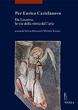 Per Enrico Castelnuovo: Da Losanna, Le Vie Della Storia Dell'arte: 26