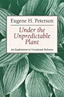 Under the Unpredictable Plant an Exploration in Vocational Holiness