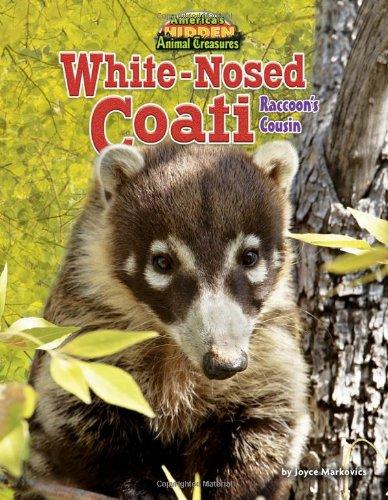 White-Nosed Coati: Raccoon's Cousin (America's Hidden Animal Treasures)