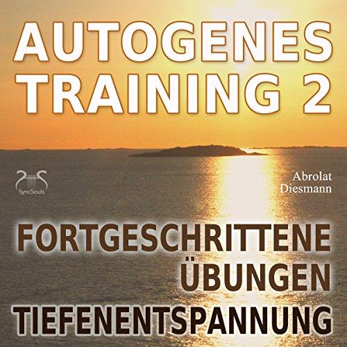 Autogenes Training 2: Fortgeschrittene Übungen: Tiefenentspannung Titelbild