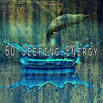 60 Seeping Energy