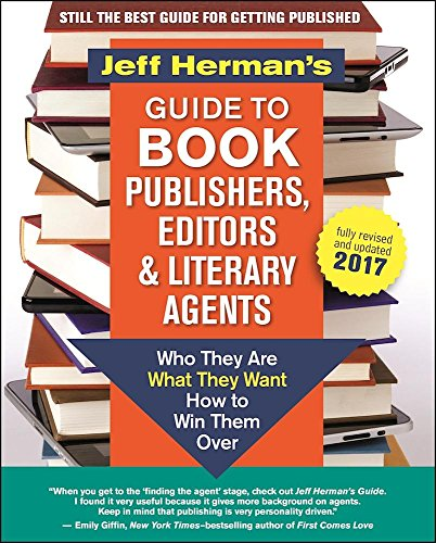 Jeff Herman's Guide to Book Publishers, Editors and Literary Agents 2017: Who They Are, What They Want, How to Win Them Over