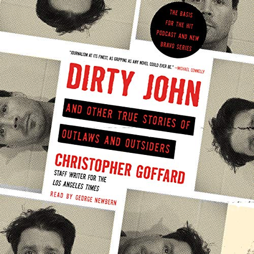 Dirty John and Other True Stories of Outlaws and Outsiders                   De :                                                                                                                                 Christopher Goffard                               Lu par :                                                                                                                                 George Newbern                      Durée : 8 h et 11 min     Pas de notations     Global 0,0