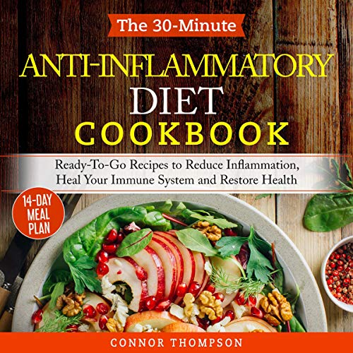 The 30-Minute Anti Inflammatory Diet Cookbook: Ready-To-Go Recipes to Reduce Inflammation, Heal Your Immune System and Restore Health cover art