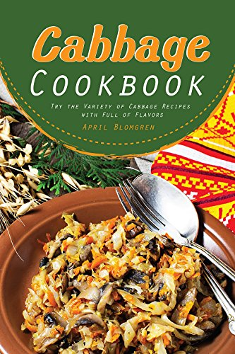 Cabbage Cookbook: Try the Variety of Cabbage Recipes with Full of Flavors (English Edition)