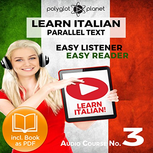 Learn Italian - Easy Reader - Easy Listener - Parallel Text - Audio-Course No. 3 audiobook cover art