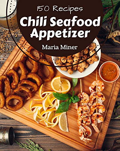 150 Chili Seafood Appetizer Recipes: The Best Chili Seafood Appetizer Cookbook that Delights Your Taste Buds (English Edition)