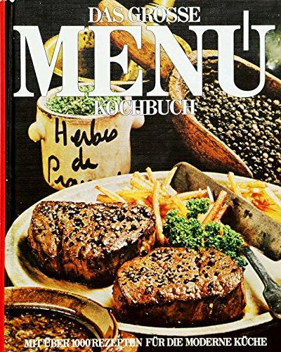 Das große Menü-Kochbuch : mit über 1000 Rezepten für d. moderne Küche