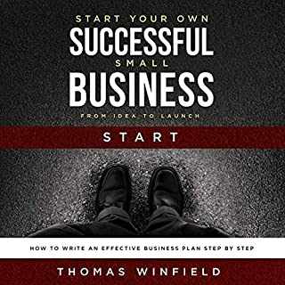 Start Your Own Successful Small Business - From Idea to Launch: How to Write an Effective Business Plan Step by Step cover art