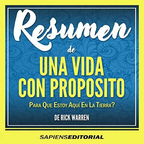 "Resumen de ""Una Vida con Proposito: Para Que Estoy Aquí en la Tierra?"" - de Rick Warren [Summary of ""A Life with Purpose: Why Am I Here on Earth?"" by Rick Warren] audiobook cover art"