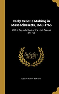 Early Census Making in Massachusetts, 1643-1765: With a Reproduction of the Lost Census of 1765
