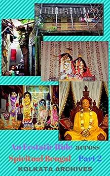 The Gaudiya Treasures of Bengal – Part 2 (An ecstatic ride across ancient spiritual Bengal): Kolkata archives: A Heritage of ecstasy (GTB) by [Diptiman Gaurahari Das, Diptimayi Vishnupriya Devi Dasi]