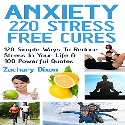 Anxiety - 220 Stress Free Cures audiobook cover art