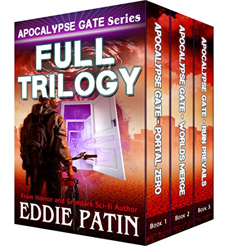 Apocalypse Gate Full Trilogy (Portal Zero, Worlds Merge, Ruin Prevails): An EMP End of the World S-H-T-F Survival Series with Monsters, Cosmic Horror, and Interdimensional Portals by [Eddie Patin]