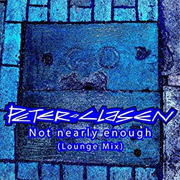 Not Nearly Enough (Lounge Mix)