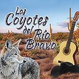 Los Coyotes Del Rio Bravo