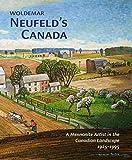 Woldemar Neufeld€™s Canada: A Mennonite Artist in the Canadian Landscape 1925-1995