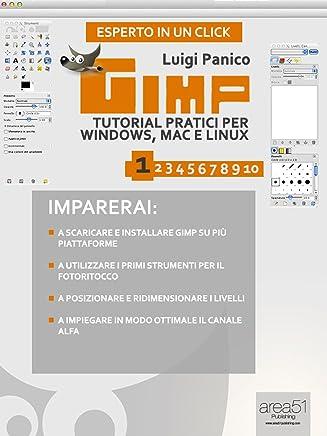 GIMP. Tutorial pratici per Windows, Mac e Linux. Livello 1 (Esperto in un click)