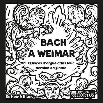 Bach à Weimar: Œuvres d'orgues dans leur version originale