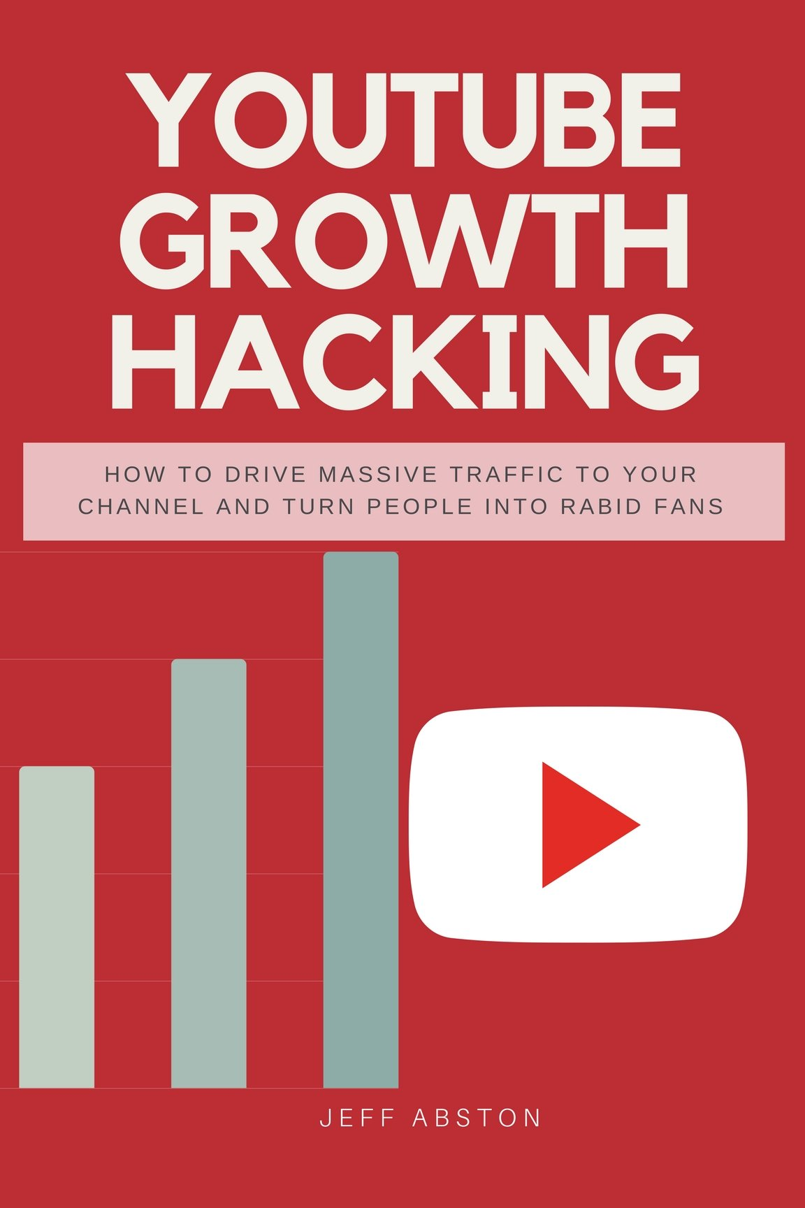 Youtube Growth Hacking: How to Drive Massive Traffic to Your Channel And Turn People Into Rabid Fans (Social Media Marketing Book 2)