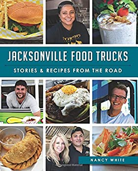 Jacksonville food trucks : stories & recipes from the road - Book  of the American Palate