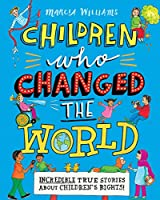 Children Who Changed the World: Incredible True Stories About Children's Rights!