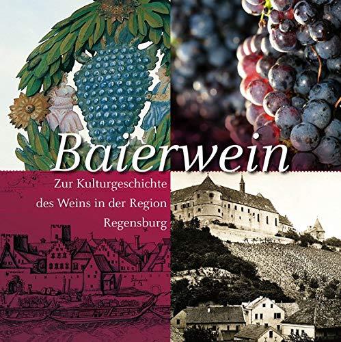 Baierwein: Zur Kulturgeschichte des Weins in der Region Regensburg