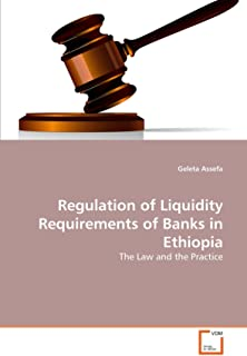 Regulation of Liquidity Requirements of Banks in Ethiopia: The Law and the Practice