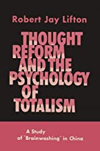 Thought Reform and the Psychology of Totalism: A Study of Brainwashing in China