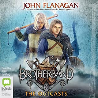 The Outcasts     The Brotherband Chronicles, Book 1              By:                                                                                                                                 John Flanagan                               Narrated by:                                                                                                                                 John Keating                      Length: 12 hrs and 17 mins     26 ratings     Overall 4.7