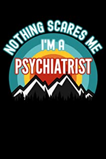 Nothing Scares Me I'm a Psychiatrist Notebook: This is a Gift for a Psychiatrist, Lined Journal, 120 Pages, 6 x 9, Matte F...