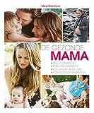 De gezonde mama: sneller zwanger, stralend zwanger, een fijnere bevalling en een gezonde kraamtijd (Dutch Edition)