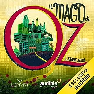 Il mago di OZ                   Di:                                                                                                                                 Frank L. Baum                               Letto da:                                                                                                                                 Perla Liberatori,                                                                                        Emiliano Coltorti,                                                                                        Marco Mete,                   e altri                 Durata:  2 ore e 15 min     84 recensioni     Totali 4,7