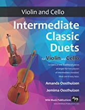 Intermediate Classic Duets for Violin and Cello: 22 Classical and Traditional pieces arranged especially for equal players...