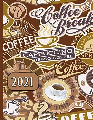 Coffee Break, Cappuccino, Espresso : 2021 Schedule Planner and Organizer / Weekly Calendar